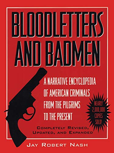9780871317773: Bloodletters and Badmen: A Narrative Encyclopedia of American Criminals from the Pilgrims to the Present