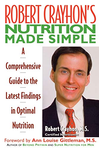 Robert Crayhon's Nutrition Made Simple: A Comprehensive Guide to the Latest Findings in ...