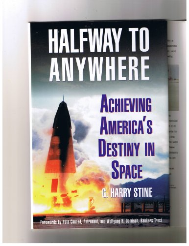Halfway to Anywhere; Achieving America's Destiny in Space: Stine, G Harry