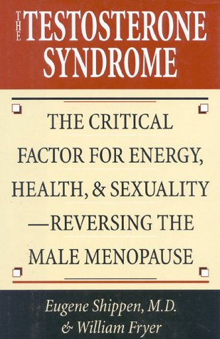 9780871318299: Testosterone Syndrome: The Critical Factor for Energy, Health, & Sexuality- Reversing the Male Menopause: Critical Factor for Energy, Health, and Sexuality - Reversing the Male Menopause