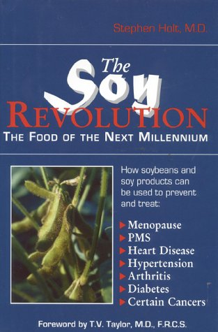The Soy Revolution: The Food of the Next Millennium (0871318547) by Stephen Holt, M.D.
