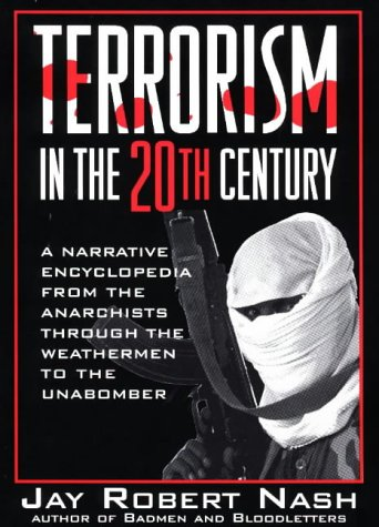 9780871318558: Terrorism in the 20th Century: A Narrative Encyclopedia From the Anarchists, through the Weathermen, to the Unabomber