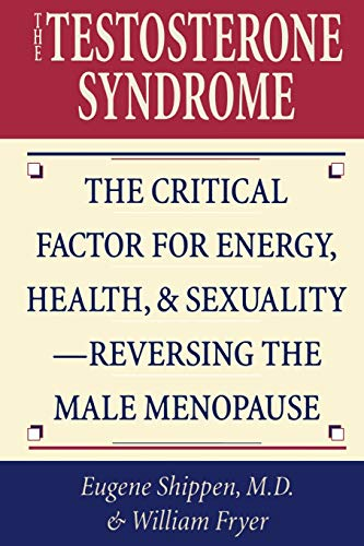 9780871318589: The Testosterone Syndrome: The Critical Factor for Energy, Health, and Sexuality-Reversing the Male Menopause