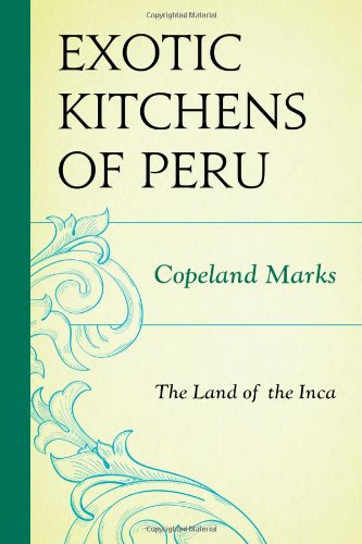 THE EXOTIC KITCHENS OF PERU: The Land of the Inca.: Marks, Copeland