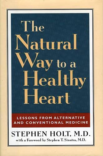 The Natural Way to a Healthy Heart: Stephen Holt, M.D.