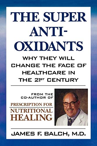 9780871318947: The Super Anti-Oxidants: Why They Will Change the Face of Healthcare in the 21st Century