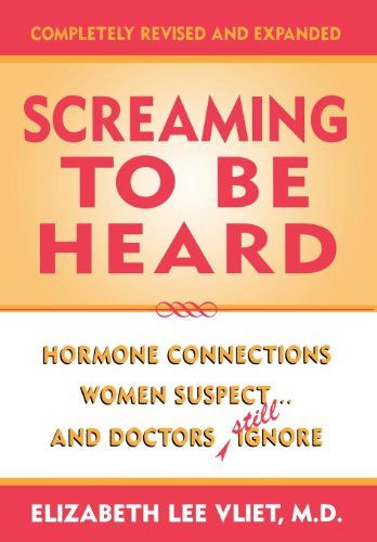 9780871319142: Screaming to be Heard: Hormonal Connections Women Suspect, and Doctors Still Ignore, Revised and Updated