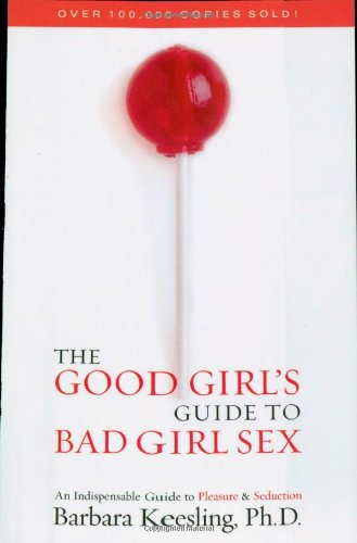 9780871319340: The Good Girl's Guide to Bad Girl Sex: An Indispensable Resource for Pleasure and Seduction