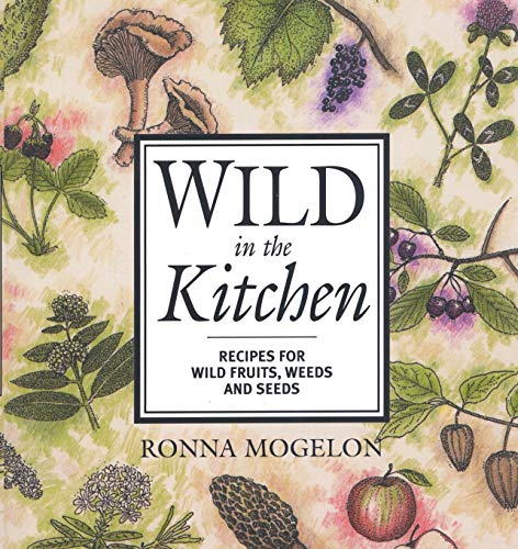 9780871319463: Wild in the Kitchen: Recipes for Wild Fruits, Weeds, and Seeds