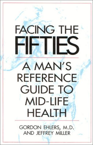 Facing Your Fifties: Every Man's Reference Guide to Mid-Life Health