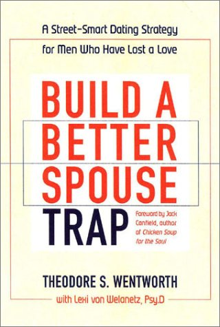 9780871319593: Build a Better Spouse Trap: A Street-Smart Dating Strategy for Men Who Have Lost a Love