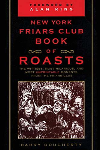9780871319609: The New York Friars Club Book of Roasts: The Wittiest, Most Hilarious, and Most Unprintable Moments from the Friars Club