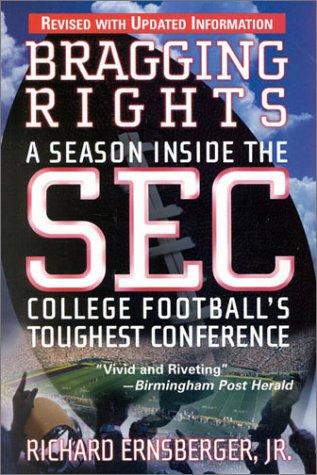 Bragging Rights: A Season Inside the SEC,: Ernsberger Jr., Richard