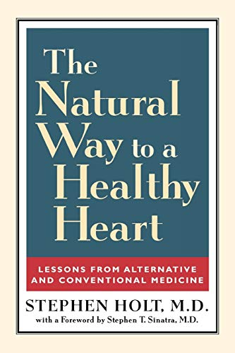 The Natural Way to a Healthy Heart: Lessons from Alternative and Conventional Medicine: Stephen ...