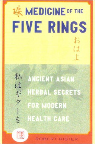 Medicine of The Five Rings: Ancient Asian: Robert Rister