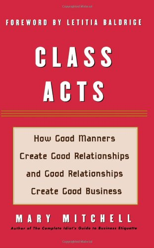 9780871319791: Class Acts: How Good Manners Create Good Relationships and Good Relationships Create Good Business