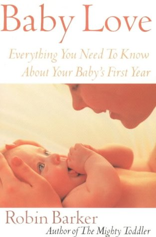 9780871319852: Baby Love: Everything You Need to Know about Your Baby's First Year: Everything You Need to Know About Your New Baby