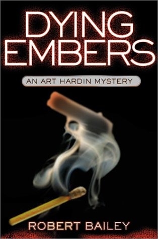 Dying Embers: An Art Hardin Mystery (0871319977) by Robert E. Bailey
