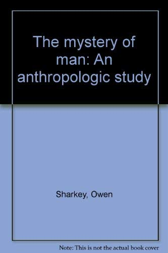 9780871330468: The mystery of man: An anthropologic study
