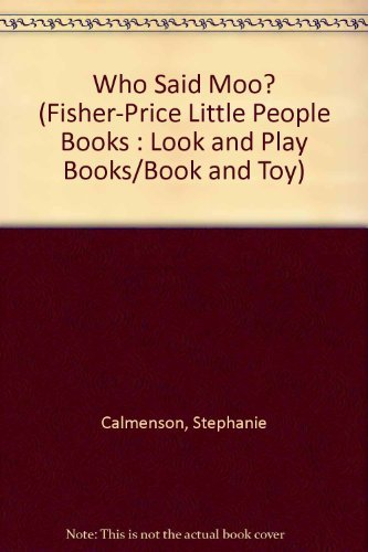 9780871351470: Who Said Moo? (Fisher-Price Little People Books : Look and Play Books/Book and Toy)