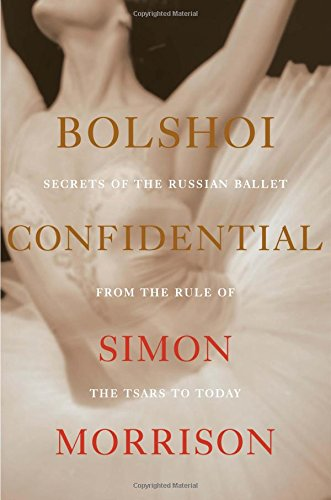 9780871402967: Bolshoi Confidential: Secrets of the Russian Ballet from the Rule of the Tsars to Today