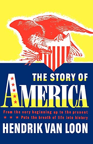 The Story of America: From the Very Beginning Up to the Present: van Loon, Hendrik Willem