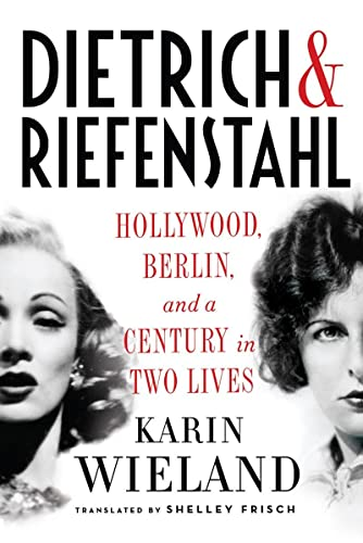 9780871403360: Dietrich & Riefenstahl: Hollywood, Berlin, and a Century in Two Lives