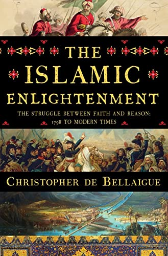 9780871403735: The Islamic Enlightenment: The Struggle Between Faith and Reason, 1798 to Modern Times