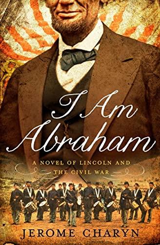 I Am Abraham: A Novel of Lincoln: Charyn, Jerome
