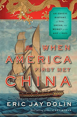 9780871404336: When America First Met China - An Exotic History of Tea, Drugs, and Money in the Age of Sail