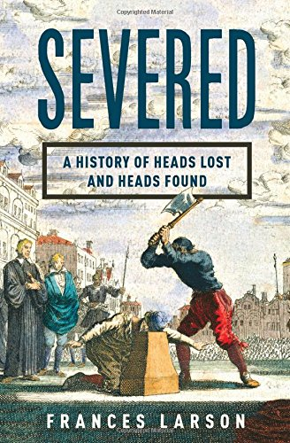 9780871404541: Severed: A History of Heads Lost and Heads Found