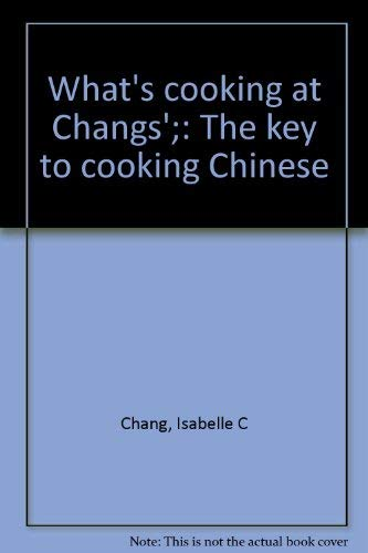 What's Cooking at Changs': The Key to Cooking Chinese (New Revised Edition)