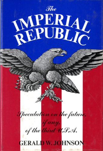 9780871405425: The Imperial Republic: Speculation on the Future, if Any, of the Third U.S.A.