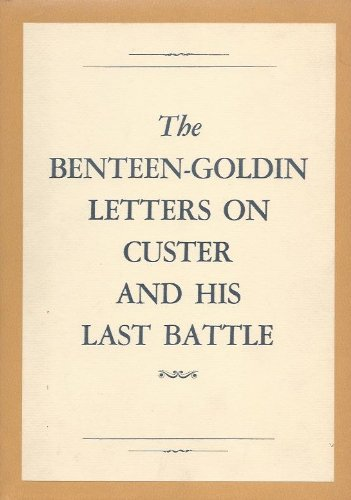 The Benteen-Goldin Letters on Custer and His Last Battle: Carroll, John M. (editor)
