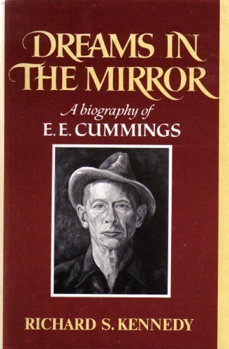 Dreams in the Mirror: A Biography of E.E. Cummings: Kennedy, Richard S.