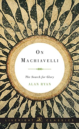 9780871407054: On Machiavelli: The Search for Glory (Liveright Classics)