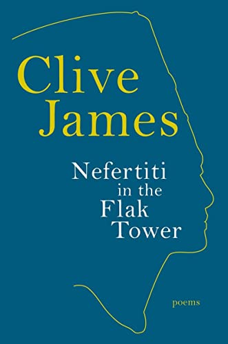 Nefertiti in the Flak Tower: Poems: James, Clive