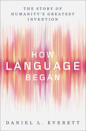 How Language Began: The Story of Humanity's: Daniel Leonard Everett