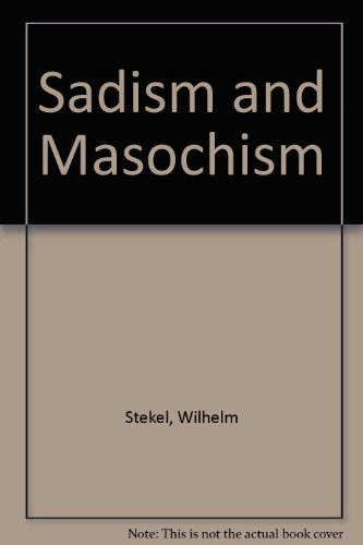 Sadism and Masochism: Sadism and Masochism: The: Wilhelm Stekel