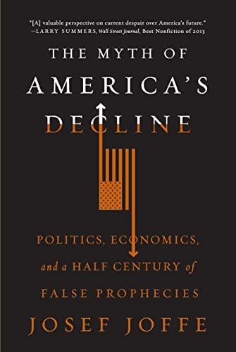 9780871408464: The Myth of America's Decline: Politics, Economics, and a Half Century of False Prophesies
