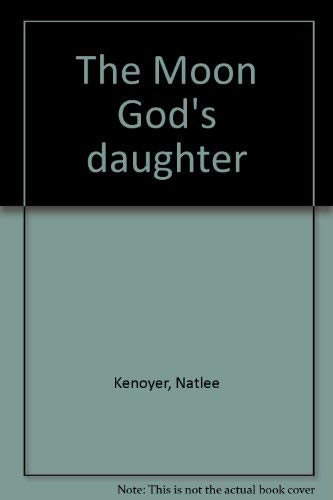 The Moon God's Daughter: Kenoyer, Natlee