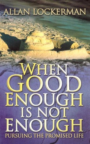 9780871481313: When Good Enough Is Not Enough: Pursuing the Promised Life