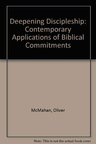 Deepening Discipleship : Contemporary Applications of Biblical Commitments: Oliver McMahan