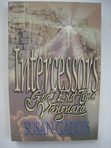 Intercessors: God's End-Time Vanguard: Gaddis, Susan