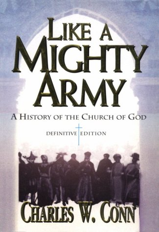 LIKE A MIGHTY ARMY: A HISTORY OF THE CHURCH OF GOD, 1886 - 1995: Conn, Charles W.