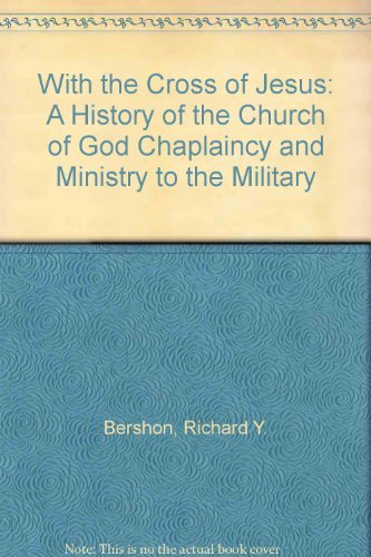 With the Cross of Jesus: A History of the Church of God Chaplaincy and Ministry to the Military: ...