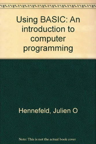 Using BASIC: An Introduction to Computer Programming - Second Edition: Hennefeld, Julien