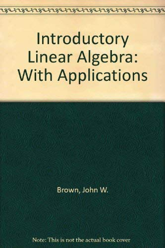 Introductory Linear Algebra With Applications: Brown, John W.,