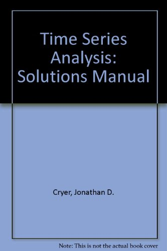 Time Series Analysis: Solutions Manual (0871509679) by Jonathan D Cryer