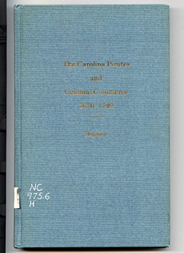9780871520654: The Carolina pirates and colonial commerce, 1670-1740 (Johns Hopkins University studies in historical and political science, 12th ser., 5-7)